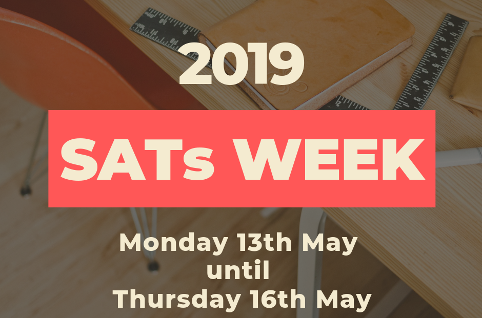 SATs Week Is Coming — 13th to 16th May
